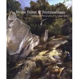 In the Forest of Fontainebleau: Painters and Photographers from Corot to Monet - Kimberly Jones