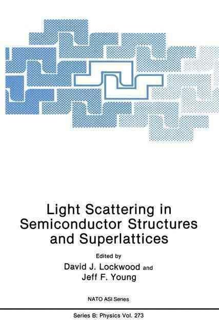 Light Scattering in Semiconductor Structures and Superlattices 1990 - David J. Lockwood