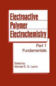 Electroactive Polymer Electrochemistry: Part 1: Fundamentals - Michael Lyons (Editor), Anthony Gar-On Yeh (Editor), Zbigniew Mikolajuk (Editor)