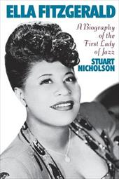 Ella Fitzgerald: A Biography of the First Lady of Jazz - Nicholson, Stuart