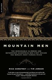 Mountain Men: A History of the Remarkable Climbers and Determined Eccentrics Who First Scaled the World's Most Famous Peaks - Conefrey, Mick / Jordan, Tim