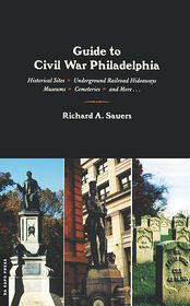 Guide To Civil War Philadelphia - Richard A. Sauers
