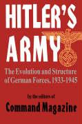 Hitler's Army: The Evolution and Structure of German Forces 1933-1945