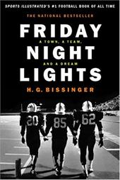 Friday Night Lights: A Town, a Team and a Dream - Bissinger, H. G.