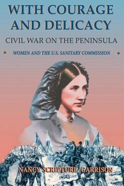 With Courage and Delicacy: Civil War on the Peninsula: Women and the U.S. Sanitary Commission - Garrison, Nancy Scripture