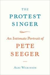 The Protest Singer: An Intimate Portrait of Pete Seeger - Wilkinson, Alec