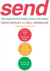 Send: Why People Email So Badly and How to Do It Better - Shipley, David / Schwalbe, Will