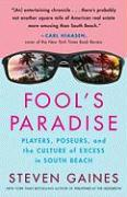 Fool's Paradise: Players, Poseurs, and the Culture of Excess in South Beach