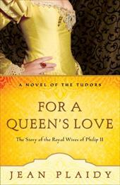 For a Queen's Love: The Stories of the Royal Wives of Philip II - Plaidy, Jean