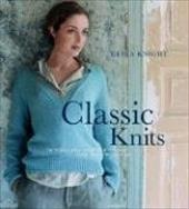 Classic Knits: 15 Timeless Designs to Knit and Keep Forever - Knight, Erika / de Grunwald, Katya