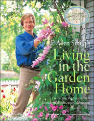 P. Allen Smith's Living in the Garden Home: Connecting the Seasons with Containers, Crafts, and Celebrations - P. Allen Smith