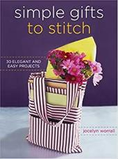 Simple Gifts to Stitch: 30 Elegant and Easy Projects - Worrall, Jocelyn / Grablewski, Alexandra