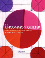 The Uncommon Quilter: Everyday Inspiration for Year-Round Projects - Jeanne Williamson