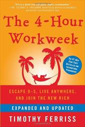 The 4-Hour Workweek: Escape 9-5, Live Anywhere, and Join the New Rich - Ferriss, Timothy