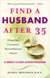 Find a Husband After 35: (Using What I Learned at Harvard Business School) - Rachel Greenwald