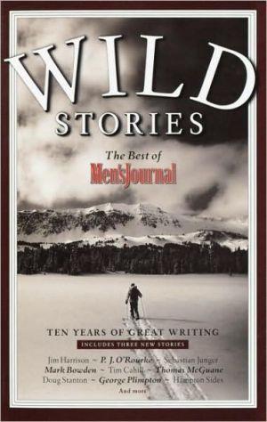 Wild Stories: The Best of Men's Journal - Men's Journal Editors