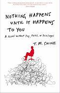 Nothing Happens Until It Happens to You: A Novel Without Pay, Perks, or Privileges