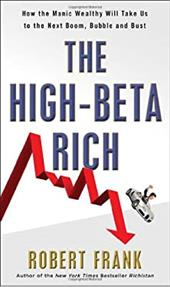 The High-Beta Rich: How the Manic Wealthy Will Take Us to the Next Boom, Bubble, and Bust - Frank, Robert