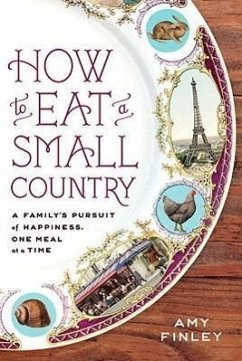 How to Eat a Small Country: A Family's Pursuit of Happiness, One Meal at a Time - Finley, Amy