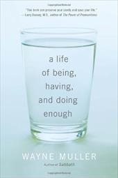 A Life of Being, Having, and Doing Enough - Muller, Wayne
