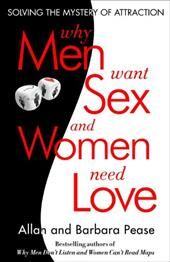 Why Men Want Sex and Women Need Love: Unravelling the Simple Truth - Pease, Barbara / Pease, Allan