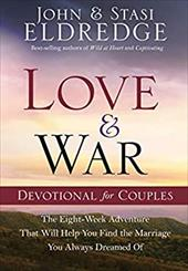 Love and War Devotional for Couples: The Eight-Week Adventure That Will Help You Find the Marriage You Always Dreamed of - Eldredge, Stasi / Eldredge, John