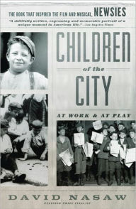 Children Of The City: At Work and at Play - David Nasaw
