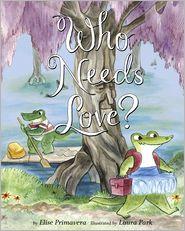 Who Needs Love? - Elise Primavera, Laura Park (Illustrator)