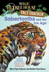 Magic Tree House Fact Tracker #12: Sabertooths and the Ice Age: A Nonfiction Companion to Magic Tree House #7: Sunset of the Sabertooth - Mary Pope Osborne
