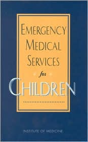 Emergency Medical Services for Children - Jane S. Durch, Institute of Medicine, Kathleen N. Lohr (Editor)