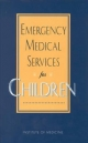 Emergency Medical Services for Children - Jane S. Durch; Kathleen N. Lohr;  Committee on Pediatric Emergency Medical Services;  Institute of Medicine