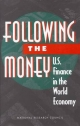 Following the Money - Anne Y. Kester;  Panel on International Capital Transactions;  Commission on Behavioral and Social Sciences and Education;  Division of Behavioral and Social Sciences and Education