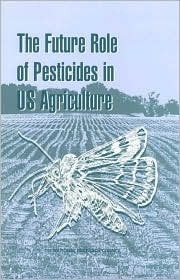 The Future Role of Pesticides in US Agriculture - Committee on the Future Role of Pesticides in US Agriculture, National Research Council, Board on Environmental Studies and Toxi