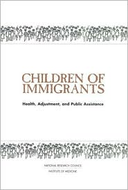 Children of Immigrants: Health, Adjustment, and Public Assistance - Donald J. Hernandez, National Research Council, Committee on the Health and Adjustment of Immigrant Children and Families