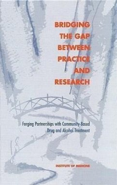Bridging the Gap Between Practice and Research: Forging Partnerships with Community-Based Drug and Alcohol Treatment - Institute of Medicine Committee on Community-Based Drug Treatm