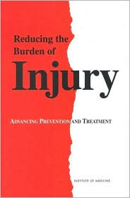 Reducing the Burden of Injury: Advancing Prevention and Treatment - Richard J. Bonnie, Institute of Medicine, Catharyn T. Liverman (Editor), Carolyn E. Fulco (Editor)