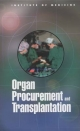 Organ Procurement and Transplantation - Committee on Organ Procurement and Transplantation Policy;  Institute of Medicine