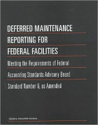 Deferred Maintenance Reporting for Federal Facilities: Meeting the Requirements of Federal Accounting Standards Advisory Board Standard Number 6, as Amended - FFC Staff