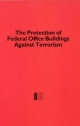Protection of Federal Office Buildings Against Terrorism - Committee on the Protection of Federal Facilities Against Terrorism;  Building Research Board;  Commission on Engineering and Technical Systems;  Division on Engineering and Physical Sciences