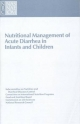 Nutritional Management of Acute Diarrhea in Infants and Children - Subcommittee on Nutrition and Diarrheal Diseases Control;  Committee on International Nutrition Programs;  Food and Nutrition Board;  Commission on Life Sciences