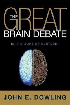The Great Brain Debate: Nature or Nurture? - Dowling, John John E Dowling