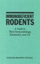 Immunodeficient Rodents - Committee on Immunologically Compromised Rodents;  Institute of Laboratory Animal Resources;  Commission on Life Sciences;  National Research Council
