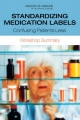 Standardizing Medication Labels - Roundtable on Health Literacy;  Board on Population Health and Public Health Practice;  Institute of Medicine; Lyla M. Hernandez