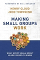 Making Small Groups Work - Dr. Henry Cloud; Dr. John Townsend