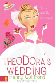 Theodora's Wedding: Faith, Love, & Chocolate - Penny Culliford