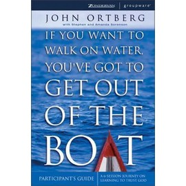 If You Want to Walk on Water, You've Got to Get Out of the Boat - Ortberg