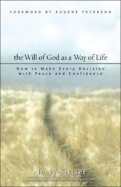 The Will of God as a Way of Life: How to Make Every Decision with Peace and Confidence - Sittser, Jerry L. / Peterson, Eugene H.