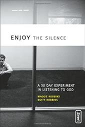 Enjoy the Silence: A 30- Day Experiment in Listening to God - Robbins, Maggie / Robbins, Duffy