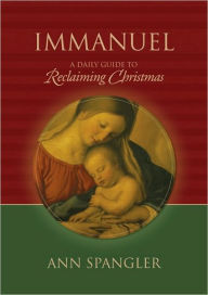Immanuel: Praying the Names of God Through the Christmas Season - Ann Spangler