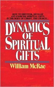The Dynamics of Spiritual Gifts - William J. McRae, Foreword by Charles Caldwell Ryrie